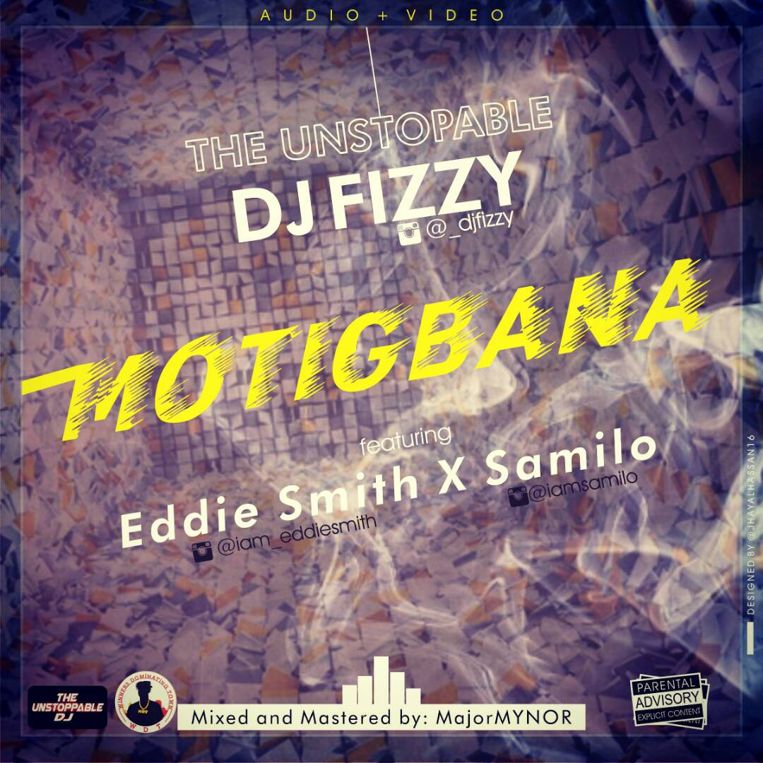 Dj Fizzy - Motigbana ft Eddie Smith & Samilo