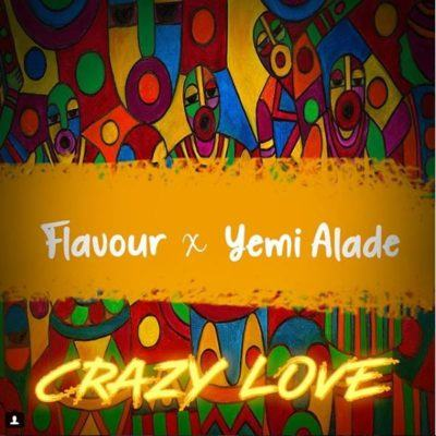 Flavour – Crazy Love ft Yemi Alade [AuDio]