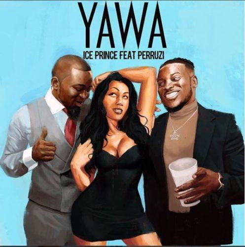 Ice Prince – Yawa ft Peruzzi [AuDio]