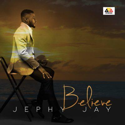 Jephy Jay – Believe [AuDio]