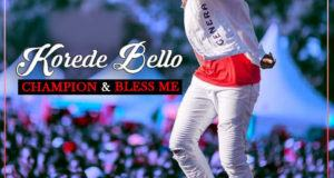 Korede Bello – Champion + Bless Me [AuDio]