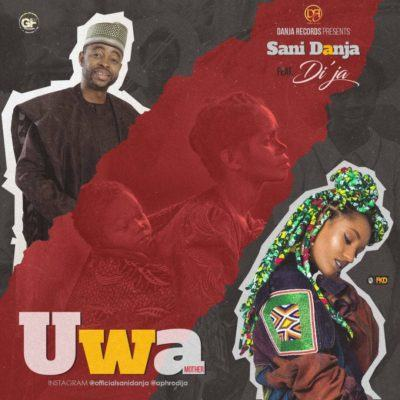 Sani Danja – Uwa (Mother) ft Di'ja [AuDio]