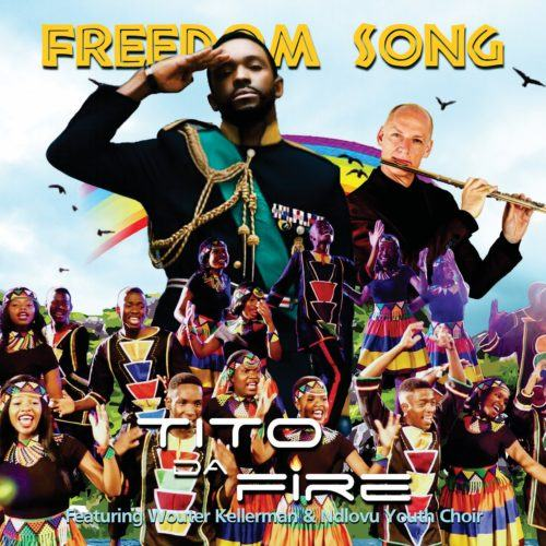 Tito Da.Fire – Freedom Song ft Wouter Kellerman & Ndlovu Youth Choir [AuDio]