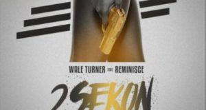 Wale Turner – 2Sekon ft Reminisce [AuDio]