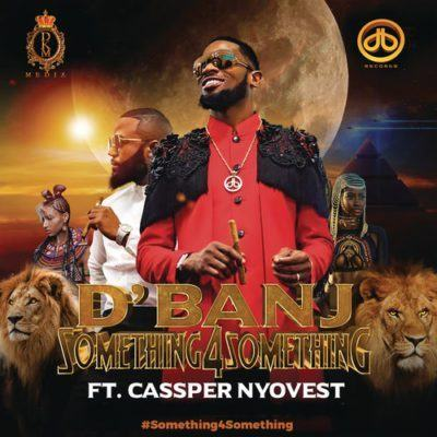 D'Banj – Something 4 Something ft Cassper Nyovest [AuDio]