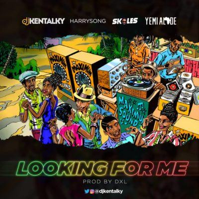 DJ Kentalky – Looking For Me ft Harrysong , Skales & Yemi Alade [AuDio]