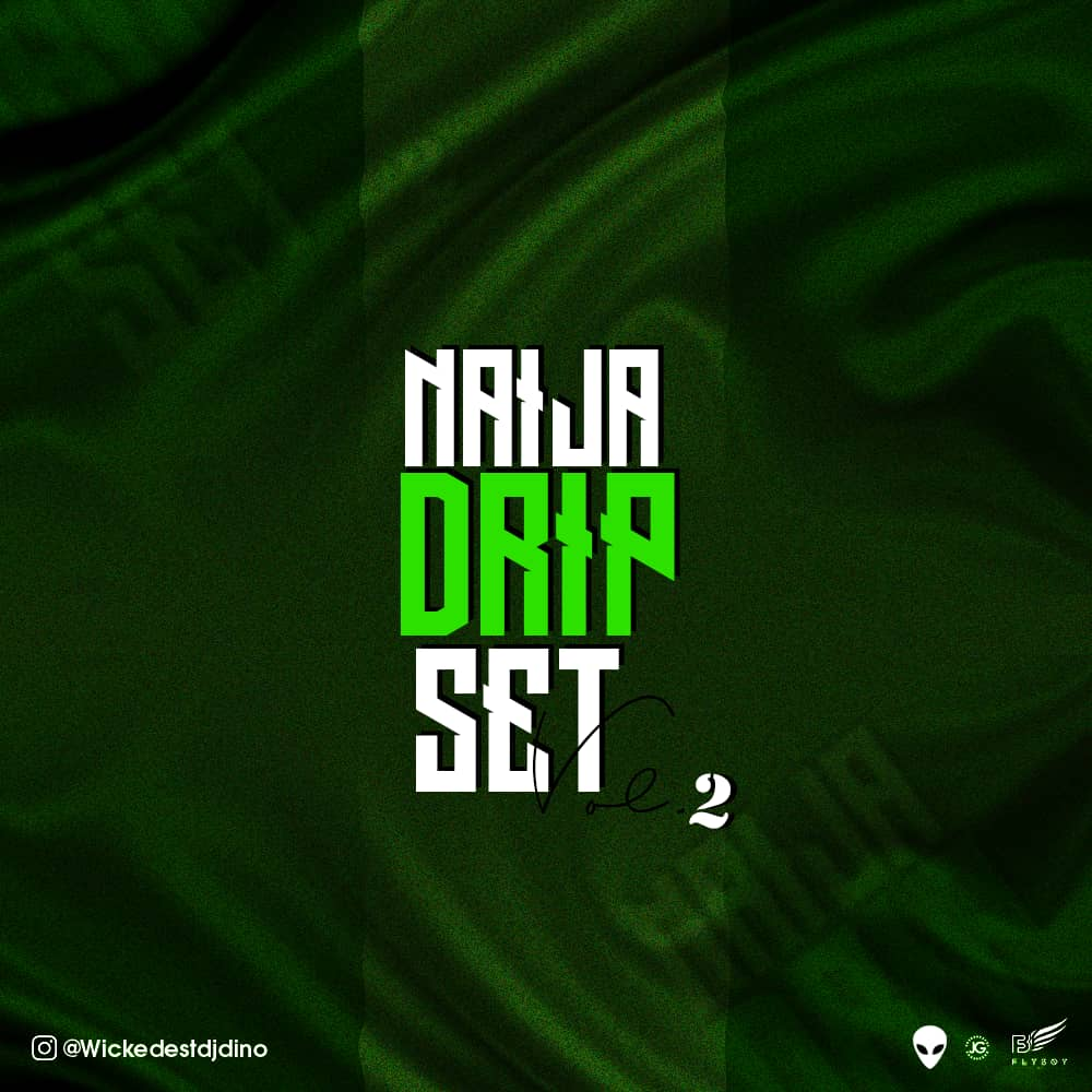 Dj Dino - Naija Dripset Vol.2 [MixTape]