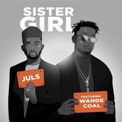 Juls – Sister Girl ft Wande Coal [AuDio]