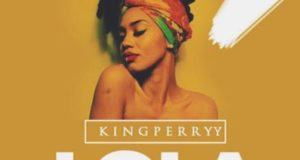 King Perryy – Lola [AuDio]
