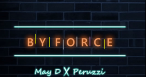 May D – By Force ft Peruzzi [AuDio]