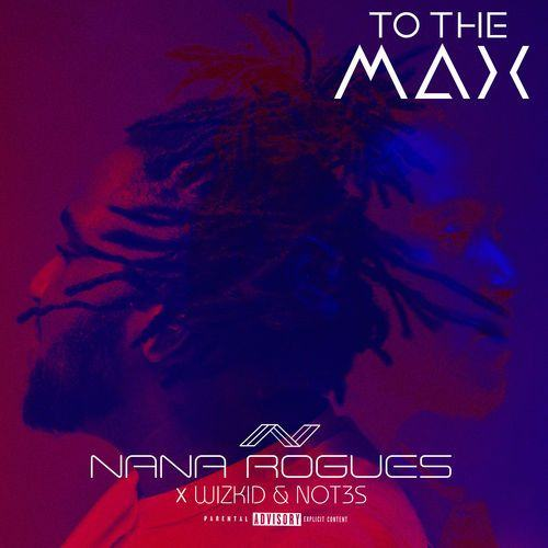 Nana Rogues – To The Max ft Wizkid & Not3s [ViDeo]