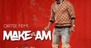 Oritse Femi – Make Am [AuDio]