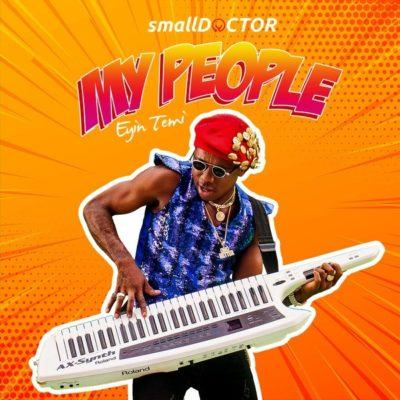 Small Doctor – My People (Eyin Temi) [AuDio]