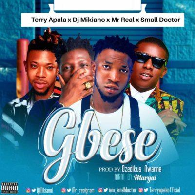 Terry Apala, Small Doctor, DJ Mikiano & Mr Real – Gbese [AuDio]