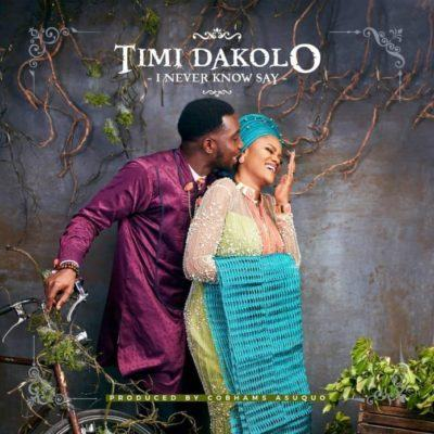 Timi Dakolo – I Never Know Say [AuDio]