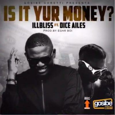 iLLbliss – Is It Your Money? ft Dice Ailes [AuDio]