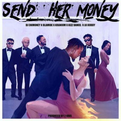 DJ Enimoney – Send Her Money ft Olamide, Kizz Daniel, LK Kuddy & Kranium [AuDio]