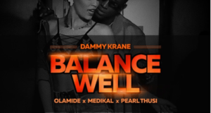 Dammy Krane – Balance Well ft Olamide, Medikal & Pearl Thusi [AuDio]