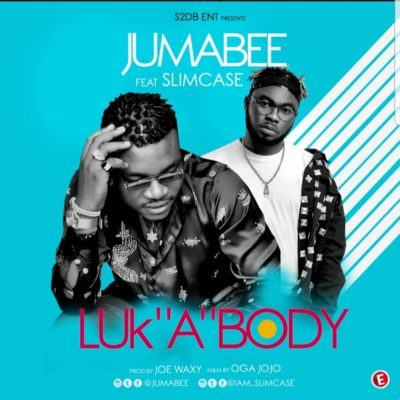 Jumabee – Look A Body ft Slimcase [AuDio]