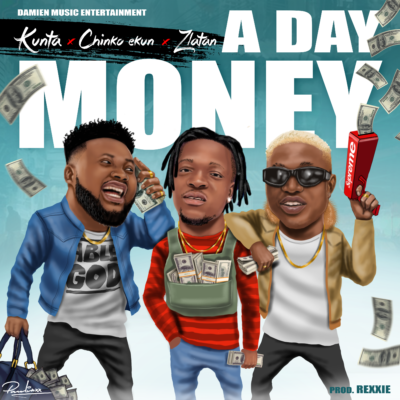 Kunta – A Day Money ft Chinko Ekun & Zlatan [AuDio]