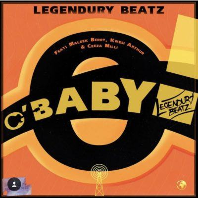 Legendury Beatz – O! Baby ft Maleek Berry, Ceeza Milli & Kwesi Arthur [AuDio]