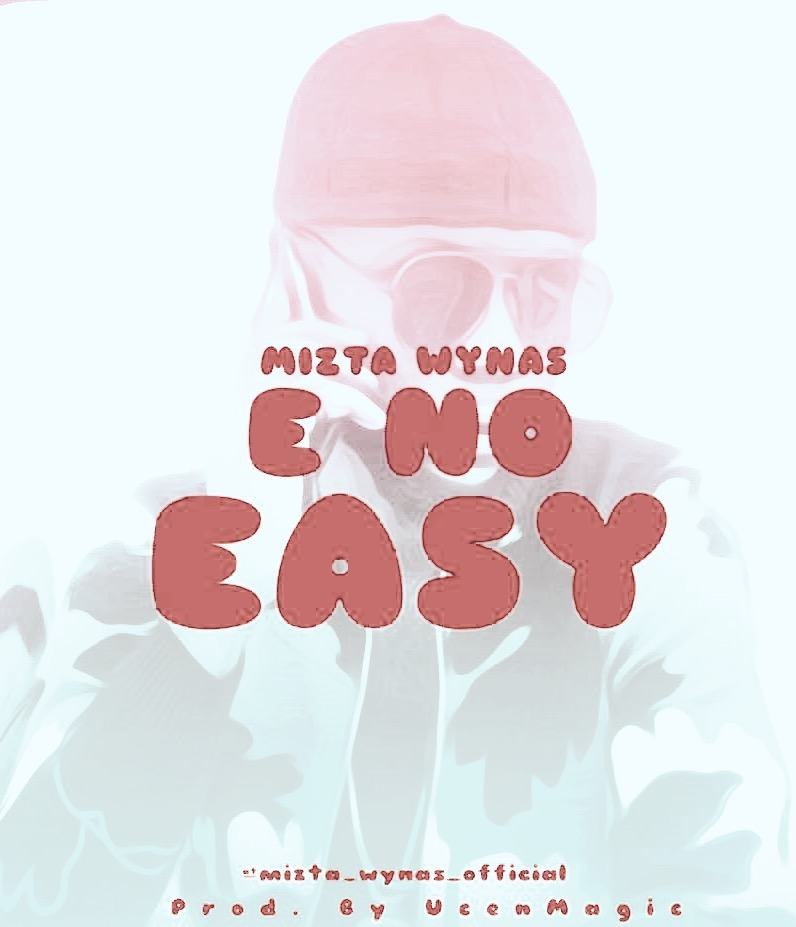 Mizta Wynas - E No Easy [AuDio]
