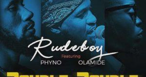 Rudeboy – Double Double ft Phyno & Olamide [AuDio]