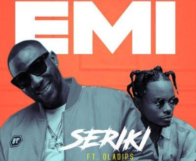 Seriki – Emi ft Oladips [AuDio]