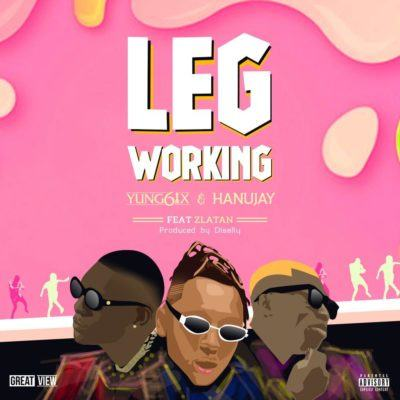 Yung6ix & Hanu Jay – Leg Working ft Zlatan [AuDio]