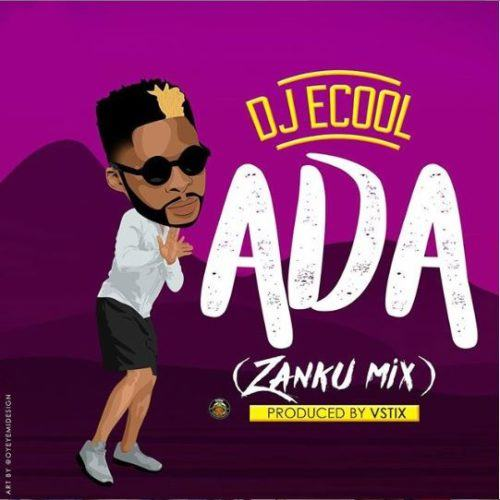 DJ ECool – Ada (Zanku Mix) [AuDio]