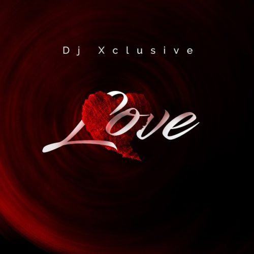 DJ Xclusive – Love [AuDio]