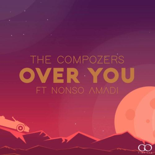 The Compozers – Over You ft Nonso Amadi [AuDio]