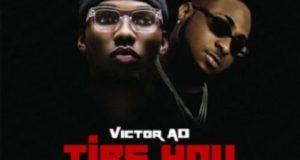 Victor AD – Tire You ft Davido [AuDio]