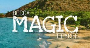 Becca – Magic ft Ycee [AuDio]