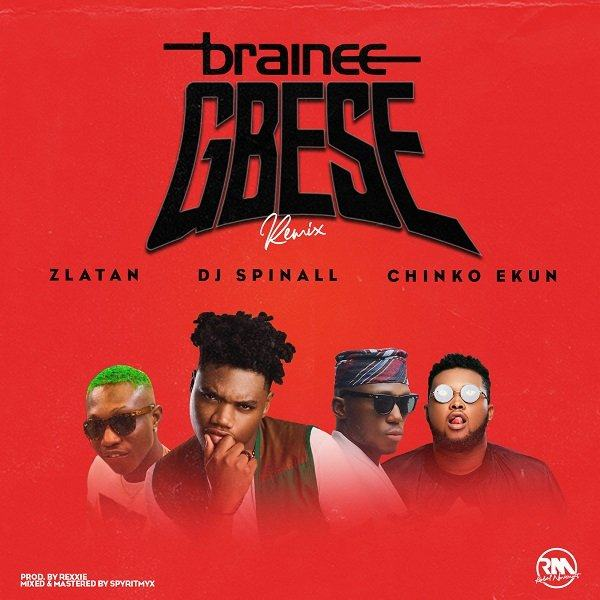 Brainee – Gbese (Remix) ft Zlatan Ibile, Chinko Ekun & DJ Spinall [AuDio]