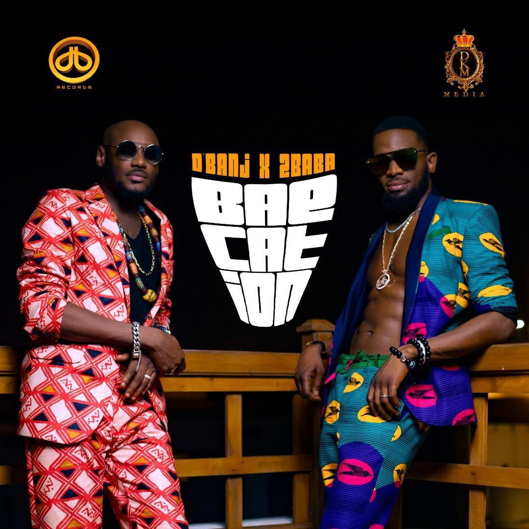 D'Banj & 2Baba – Baecation [AuDio]