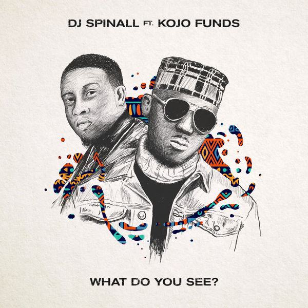 DJ Spinall – What Do You See ft Kojo Funds [AuDio]