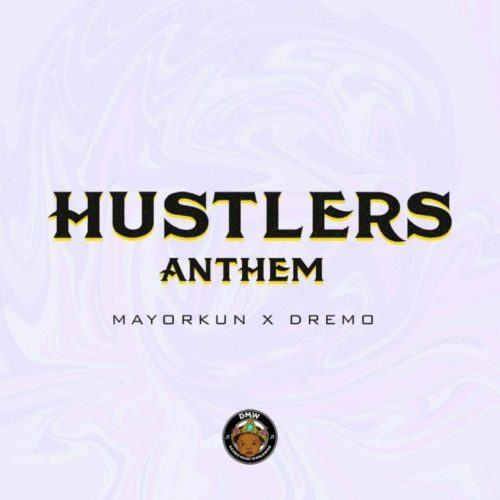 Dremo & Mayorkun – Hustler's Anthem [AuDio]