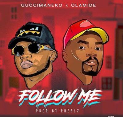 Guccimaneeko & Olamide – Follow Me [ViDeo]