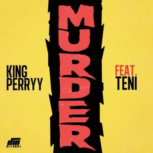 King Perryy – Murder ft Teni [AuDio]