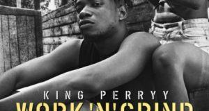 King Perryy – Work 'N' Grind [AuDio]