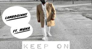 Lamboginny – Keep On Moving ft Muna [AuDio]