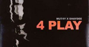 Mut4y – 4 Play ft Shaydee [AuDio]