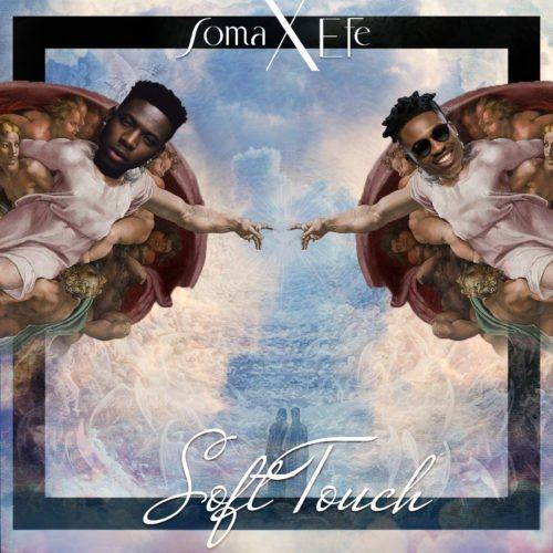 Soma Apex – Soft Touch ft Efe [ViDeo]