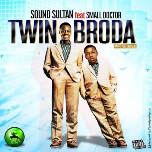 Sound Sultan – Twin Broda ft Small Doctor [AuDio]