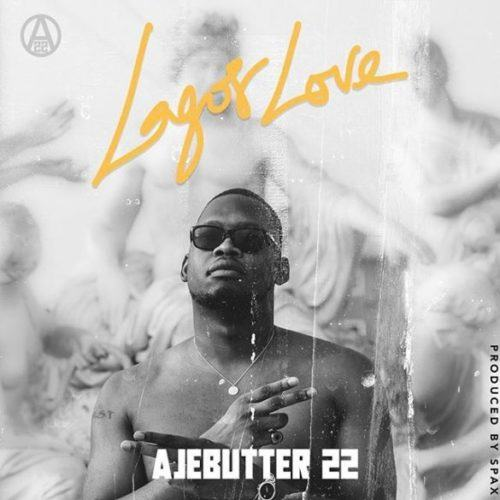 Ajebutter22 – Lagos Love [AuDio]