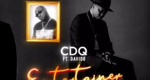 CDQ – Entertainer ft Davido [ViDeo]