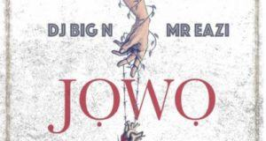 DJ Big N & Mr Eazi – Jowo [AuDio]