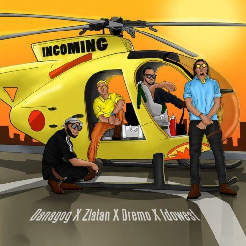 Danagog, Zlatan, Dremo & Idowest – Incoming [AuDio]