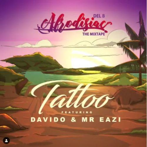 Del B – Tattoo ft Davido & Mr Eazi [AuDio]